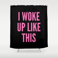 i woke up like this Shower Curtains featuring I WOKE UP LIKE THIS by CreativeAngel