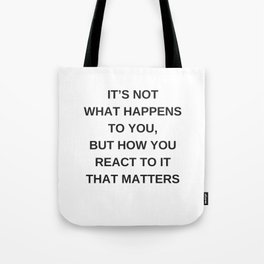 Stoic Wisdom Quotes - It is not what happens to you but how you react to it that matters Tote Bag
