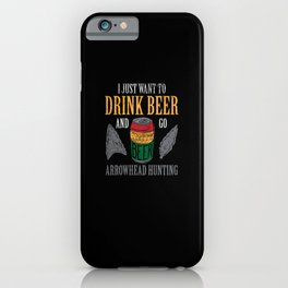 I Just Want To Drink Beer And Go Arrowhead Hunting iPhone Case