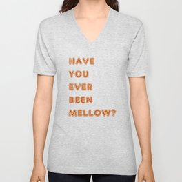 Have You Ever Been Mellow ? Unisex V-Neck