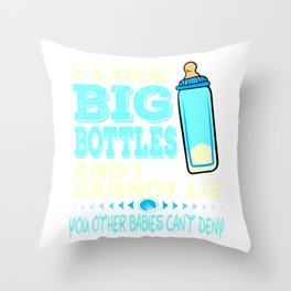 """""""I Like Big Bottles And I Cannot Lie, You Other Babies Can't deny"""" tee design for grown ups like you Throw Pillow"""