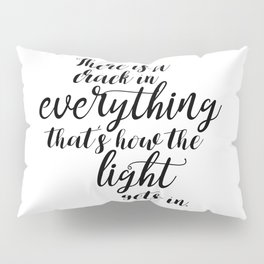 There is a crack in everything - Leonard Cohen quote Pillow Sham
