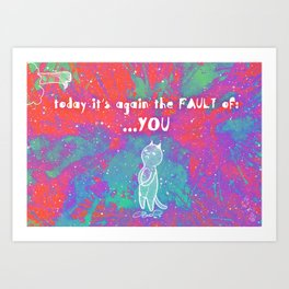 Your fault Art Print