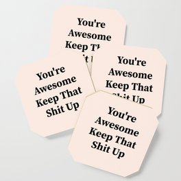 You're awesome keep that shit up Coaster