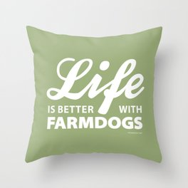 Life is better with farmdogs Throw Pillow