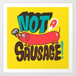 Not a Sausage Art Print