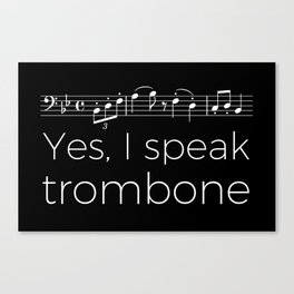 Yes, I speak trombone Canvas Print