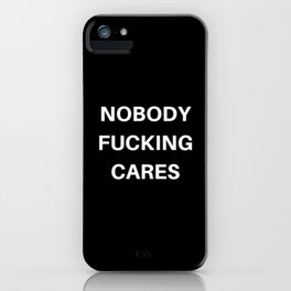 Nobody Fucking Cares iPhone Case