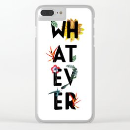 Whatever Clear iPhone Case