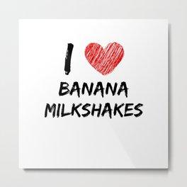 I Love Banana Milkshakes Metal Print