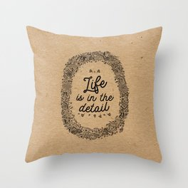 life is in the detail Throw Pillow