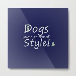 Dogs Never Go Out Of Style! Metal Print
