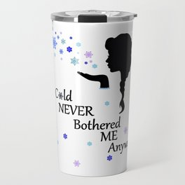 Cold never bothered me anyway Travel Mug