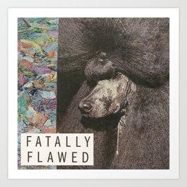 Fatally Flawed Art Print