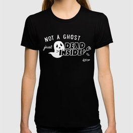 Not a Ghost, Just Dead Inside T-shirt