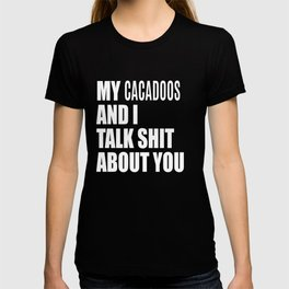 My Cacadoo And I Talk About You FUNNY T- T-shirt