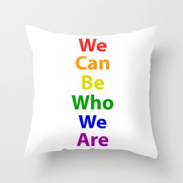 LGBTQ Pride - We Can Be We Are Throw Pillow
