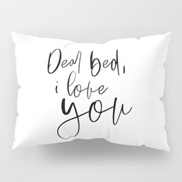 Dear Bed I Love You, Funny Quote, Bedroom Wall Decor, Black And White, Printable Art, Bedroom Decor Pillow Sham