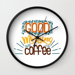 Good Morning Starts With Coffee Wall Clock