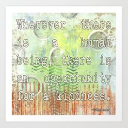 opportunity for kindness Art Print