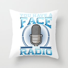 Funny You Have A Face For Radio Broadcaster Pun Throw Pillow