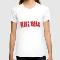 bill T-shirts featuring Kill Bill by Osman SARGIN