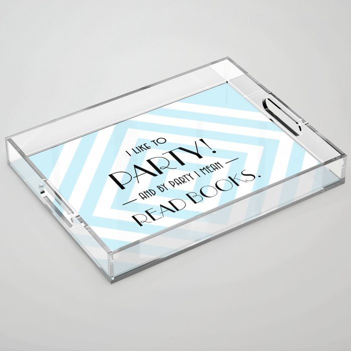 Party like a reader Acrylic Tray