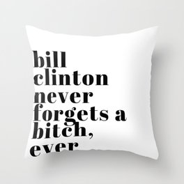 Bill Clinton never forgets Throw Pillow