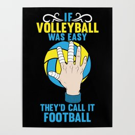 If Volleyball was Easy They'd Call it Football - Gift Poster