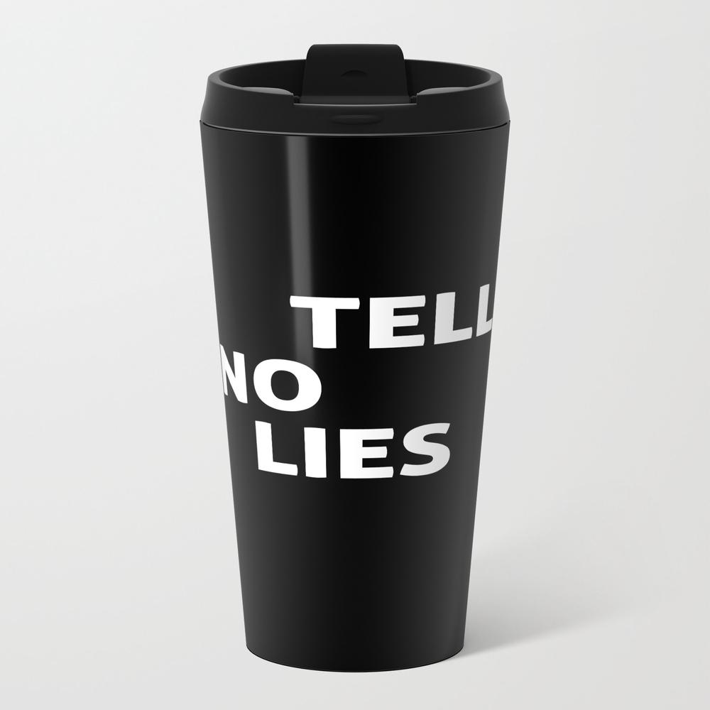 Tell No Lies Metal Travel Mug by Royallart MTM8798479