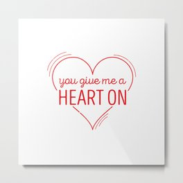 you give me a heart on Metal Print