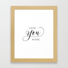 LOVE YOU MORE, Women Gift,Gift For Her,Darling I Love You,Love Quote,Love Art,Lovely Words Framed Art Print