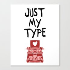 JUST MY TYPE - Love Valentines Day Quote Canvas Print