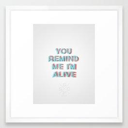 You Remind Me I'm Alive Framed Art Print