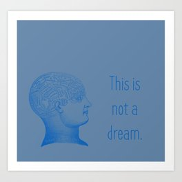 Not a Dream Art Print