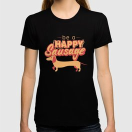 Be a happy Sausage (Dachshund) T-shirt