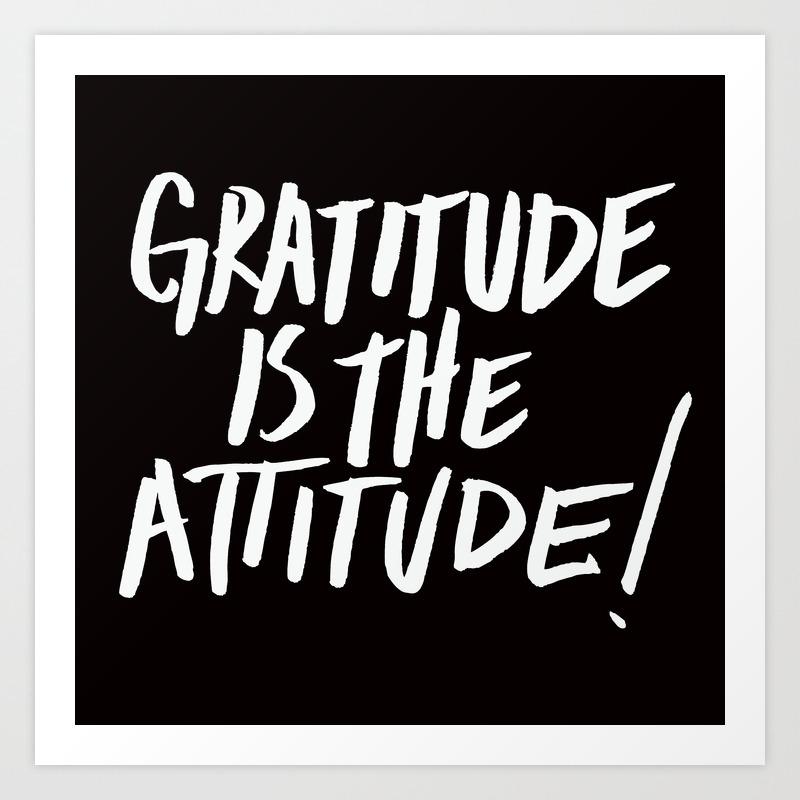 Gratitude Is The Attitude White On Black Art Print By Gratitudeistheattitude Society6