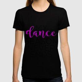 My Dance Season Never Ends T-shirt