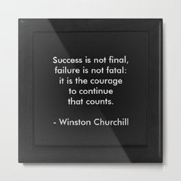 Winston Churchill Quote - Success Is Not Final - Famous Quotes Metal Print