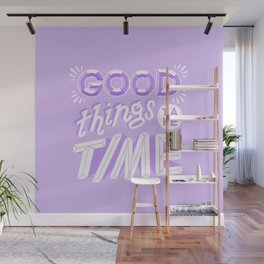 good things take time Wall Mural
