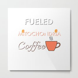 Fueled By Mitochondria and Coffee T-Shirt, STEM, Science Metal Print