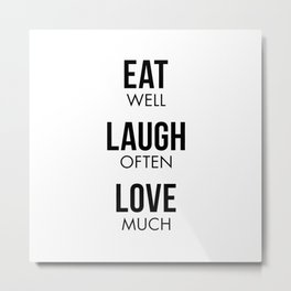 Eat Well Laugh Often Love Much Metal Print