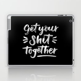 Get Your Shit Together Laptop & iPad Skin