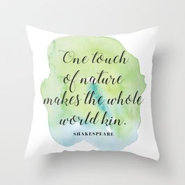 One touch of nature makes the whole world kin. Shakespeare Throw Pillow