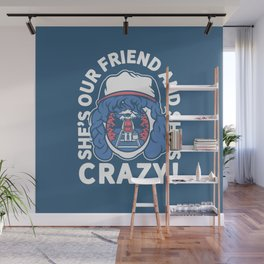 She's Our Friend And She's Crazy! Wall Mural
