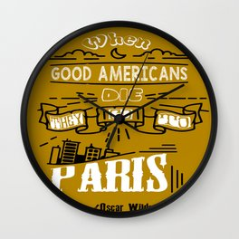 When good Americans die, they go to Paris Oscar Wilde Inspirational Quotes Wall Clock