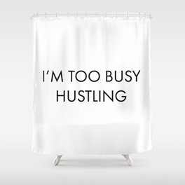 too busy Shower Curtain