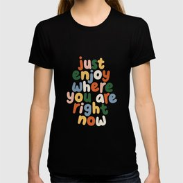 Just Enjoy Where You Are Right Now black red green blue white T-shirt