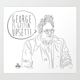 George is Gettin' Upset! Art Print