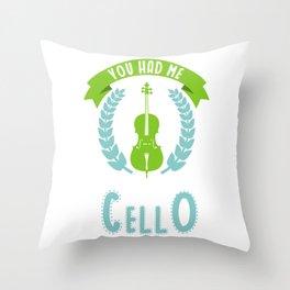 You Had Me At Cello Cello Violoncellist Player String Quartet Throw Pillow